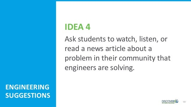 60 Ask students to watch, listen, or read a news article about a problem in their community that engineers are solving. EN...