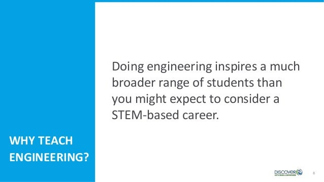 8 Doing engineering inspires a much broader range of students than you might expect to consider a STEM-based career. WHY T...