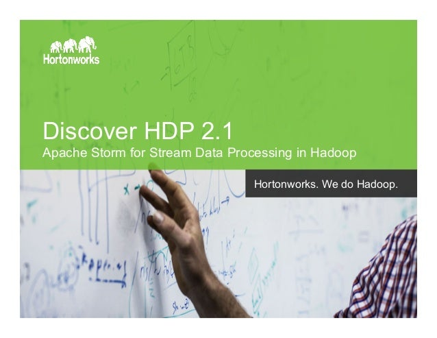 Page 1 © Hortonworks Inc. 2014 Discover HDP 2.1 Apache Storm for Stream Data Processing in Hadoop Hortonworks. We do Hadoo...