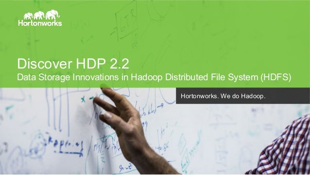 Discover HDP 2.2  Data Storage Innovations in Hadoop Distributed File System (HDFS)  Page 1 © Hortonworks Inc. 2014  Horto...
