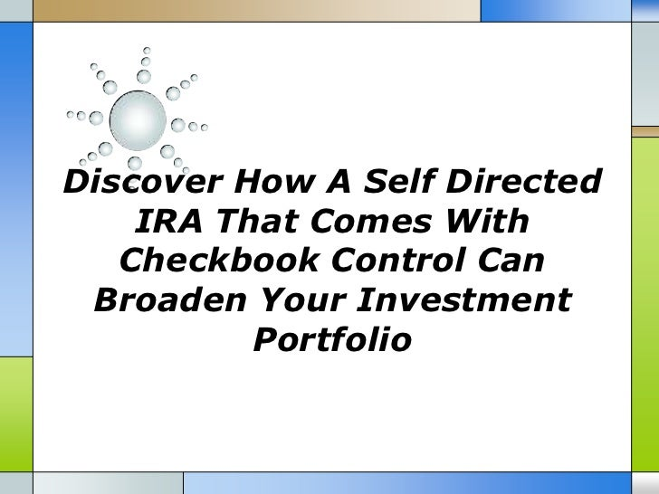 Discover How A Self Directed    IRA That Comes With   Checkbook Control Can Broaden Your Investment          Portfolio