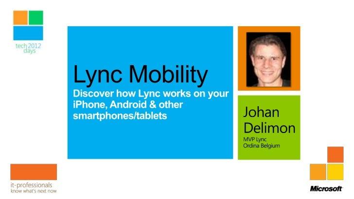 Who Am IJohan DelimonCompetence Center Lead - Unified CommunicationsMicrosoft MVP/MCT Lync Server, UCjohan.delimon@ordina....