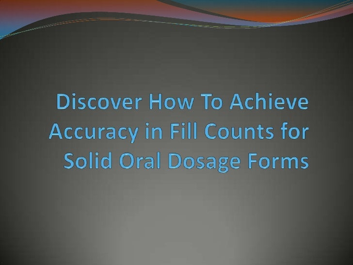 Accuracy Level FDA has not issued guidelines to address accuracy  level in fill counts of solid oral dosage forms Smart ...