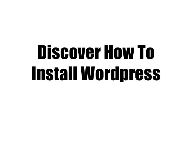 Discover How ToInstall Wordpress