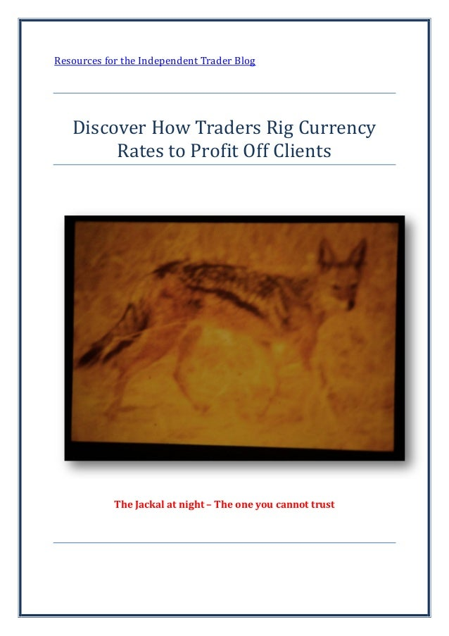 Resources for the Independent Trader BlogDiscover How Traders Rig CurrencyRates to Profit Off ClientsThe Jackal at night –...
