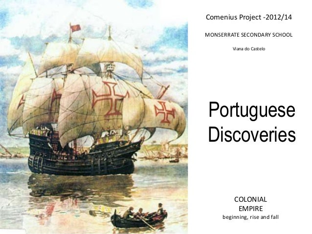 Comenius Project -2012/14 MONSERRATE SECONDARY SCHOOL Viana do Castelo Portuguese Discoveries COLONIAL EMPIRE beginning, r...