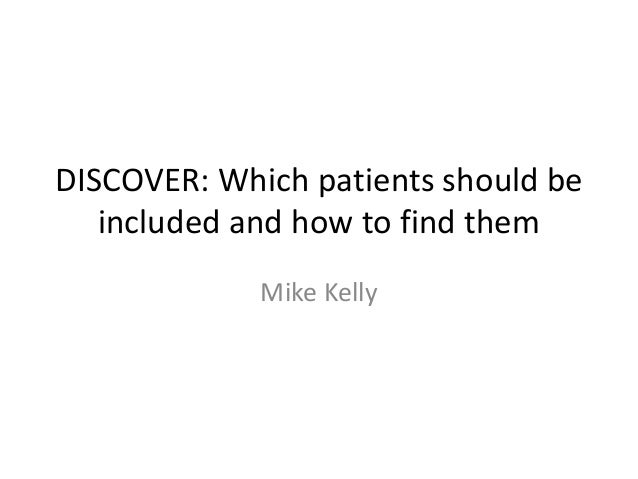 DISCOVER: Which patients should be  included and how to find them  Mike Kelly