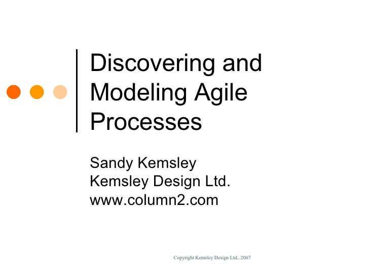 Discovering and Modeling Agile Processes Sandy Kemsley Kemsley Design Ltd. www.column2.com