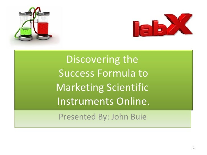 Presented By: John Buie Discovering the  Success Formula to Marketing Scientific  Instruments Online.
