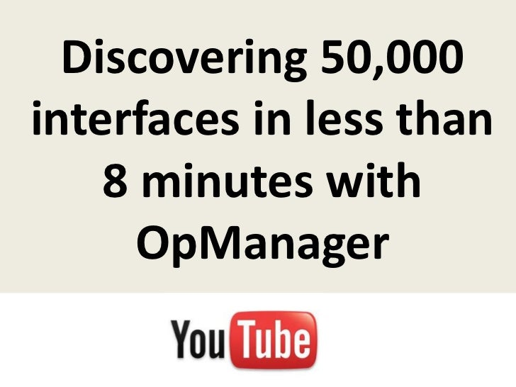 Discovering 50,000interfaces in less than    8 minutes with      OpManager