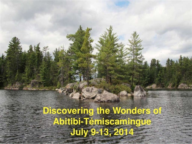 Discovering the Wonders of Abitibi-Témiscamingue July 9-13, 2014