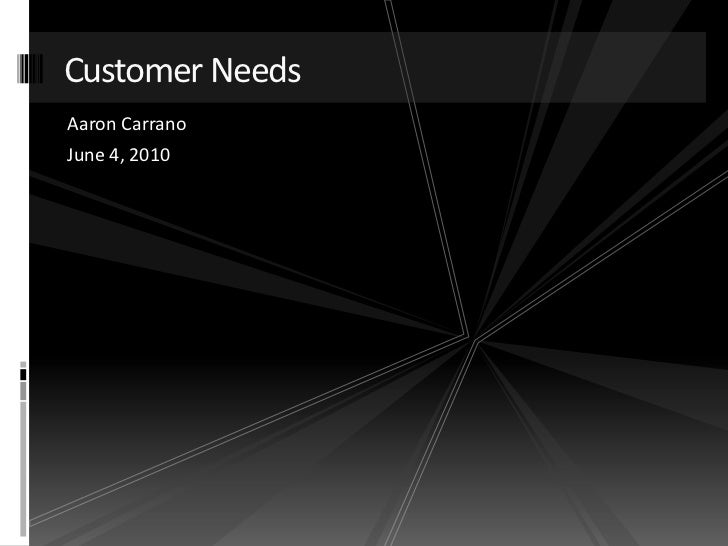 Customer Needs<br />Aaron Carrano<br />June 4, 2010<br />