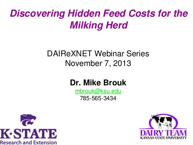 Discovering Hidden Feed Costs for the Milking Herd DAIReXNET Webinar Series November 7, 2013  Dr. Mike Brouk mbrouk@ksu.ed...
