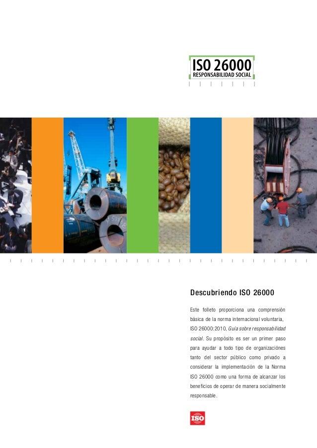Descubriendo ISO 26000 Este folleto proporciona una comprensión básica de la norma internacional voluntaria, ISO 26000:201...