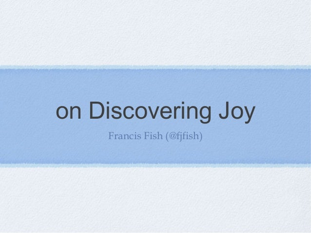 on Discovering Joy    Francis Fish (@fjfish)