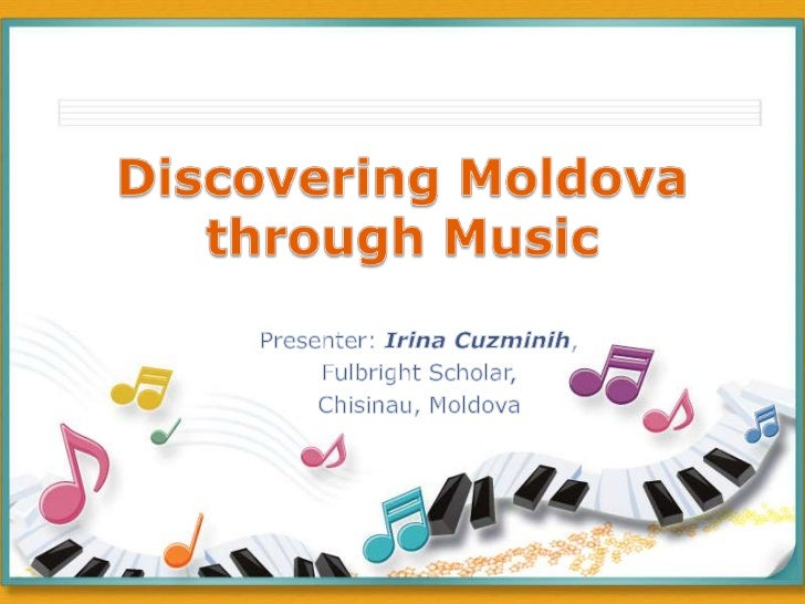Discovering Moldova through Music<br />Presenter: Irina Cuzminih, <br />Fulbright Scholar,<br />Chisinau, Moldova<br />