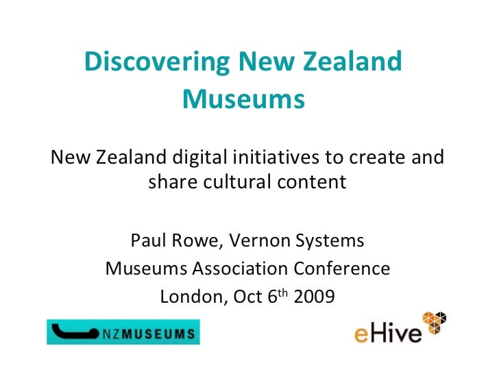 Discovering New Zealand Museums New Zealand digital initiatives to create and share cultural content   Paul Rowe, Vernon S...