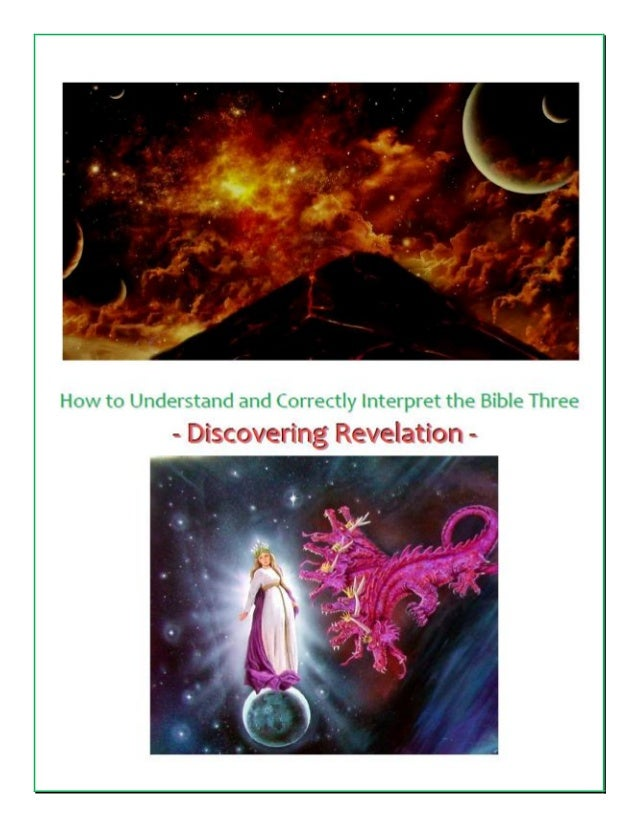 interpreting the book of revelations The book of revelation was written to seven churches as both encouragement and challenge an apocalyptic letter, it relies on visions, symbols, and old testament references to reveal the ultimate fulfillment of god's promise given to abraham in genesis.