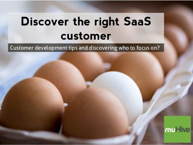 Discover the right SaaS customer  Customer development tips and discovering who to focus on?