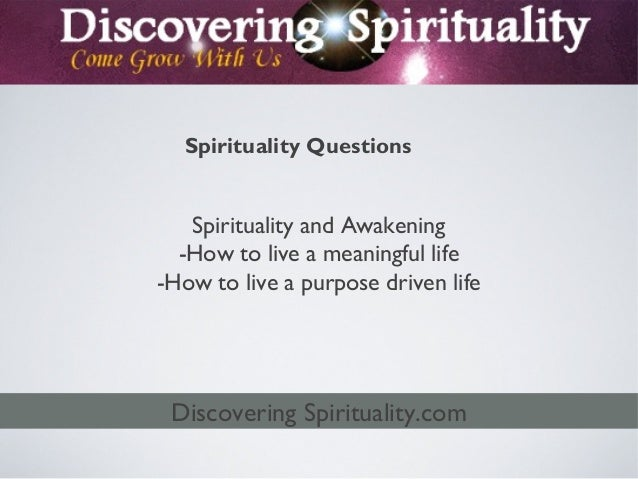 Spirituality QuestionsSpirituality and Awakening-How to live a meaningful life-How to live a purpose driven lifeDiscoverin...