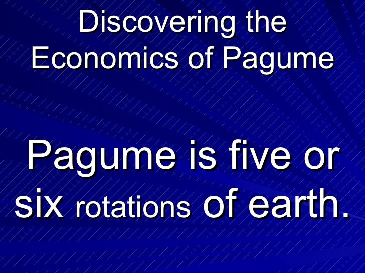 Discovering the Economics of Pagume Pagume is five or six  rotations  of earth.