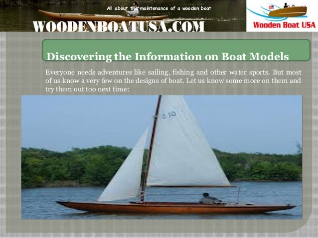 All about the maintenance of a wooden boat  Discovering the Information on Boat Models Everyone needs adventures like sail...