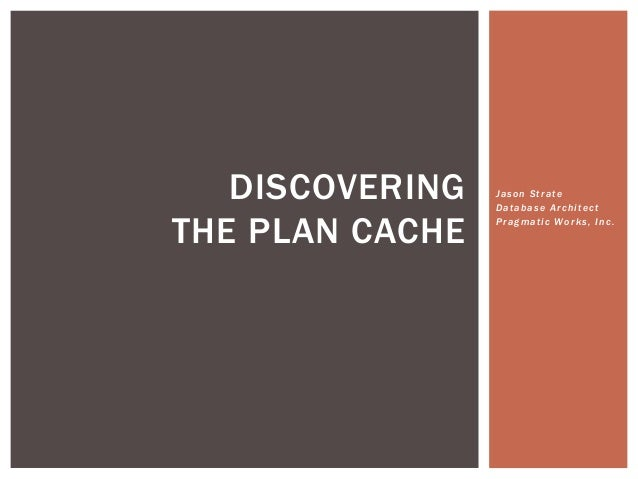 DISCOVERING   Jason Strate                 Database ArchitectTHE PLAN CACHE   Pragmatic Works, Inc.