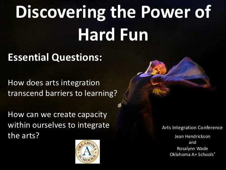 Discovering the Power of         Hard FunEssential Questions:How does arts integrationtranscend barriers to learning?How c...
