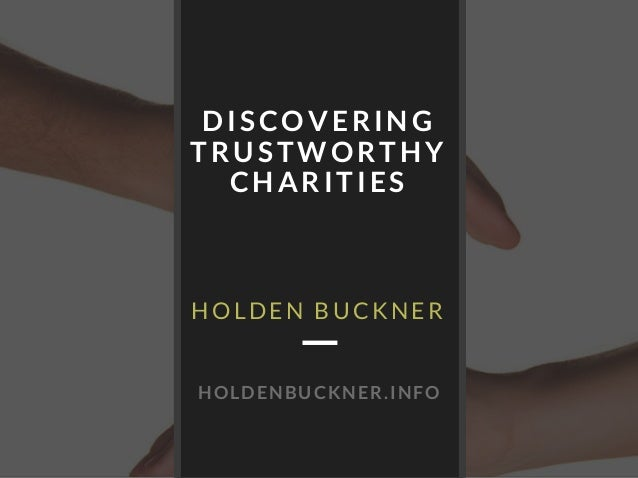 DISCOVERING TRUSTWORTHY CHARITIES HOLDEN BUCKNER HOLDENBUCKNER.INFO