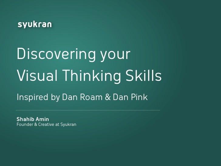 Discovering your Visual Thinking Skills Inspired by Dan Roam & Dan Pink  Shahib Amin Founder & Creative at Syukran