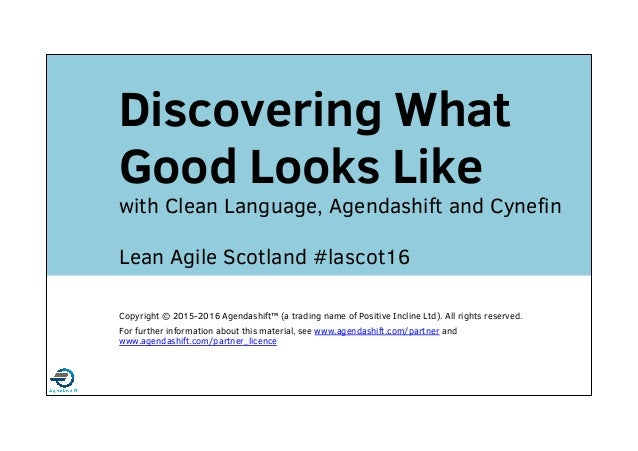 A proud member of the with Clean Language, Agendashift and Cynefin Lean Agile Scotland #lascot16 Discovering What Good Loo...