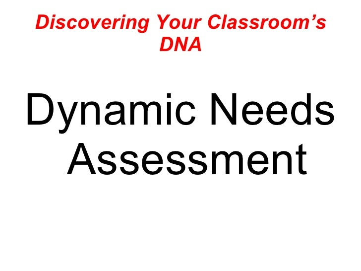 Discovering Your Classroom's DNA <ul><li>Dynamic Needs Assessment </li></ul>