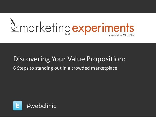 Discovering Your Value Proposition:6 Steps to standing out in a crowded marketplace      #webclinic