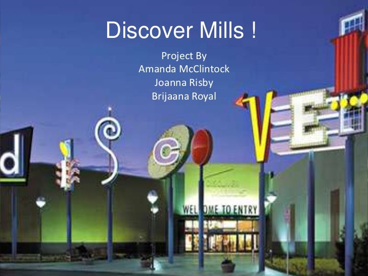 Discover Mills !<br />Project By<br />Amanda McClintock<br />Joanna Risby<br />Brijaana Royal<br />