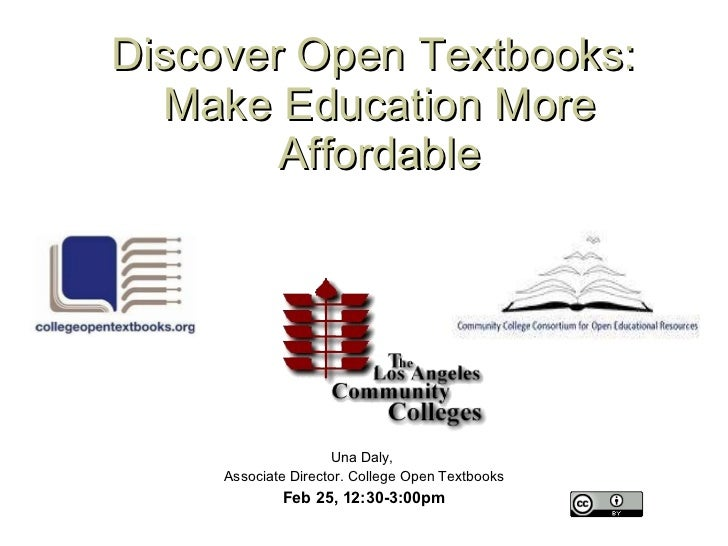 Discover Open Textbooks:  Make Education More Affordable Una Daly,  Associate Director. College Open Textbooks Feb 25, 12:...