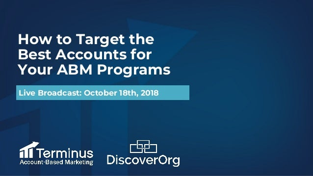 How to Target the Best Accounts for Your ABM Programs Live Broadcast: October 18th, 2018