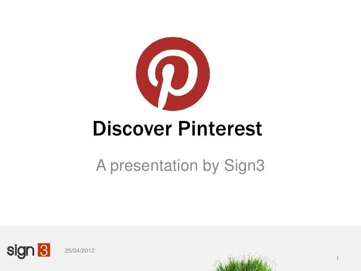 Discover Pinterest             A presentation by Sign325/04/2012                                       1