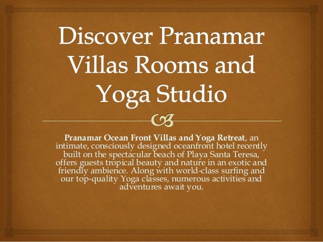 Pranamar Ocean Front Villas and Yoga Retreat, an intimate, consciously designed oceanfront hotel recently built on the spe...