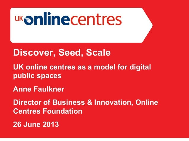 Section Divider: Heading intro here.Discover, Seed, ScaleUK online centres as a model for digitalpublic spacesAnne Faulkne...