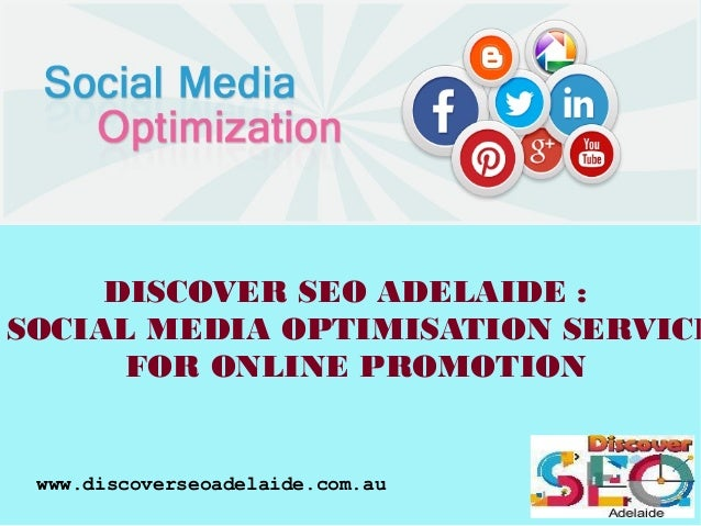 www.discoverseoadelaide.com.au DISCOVER SEO ADELAIDE : SOCIAL MEDIA OPTIMISATION SERVICE FOR ONLINE PROMOTION