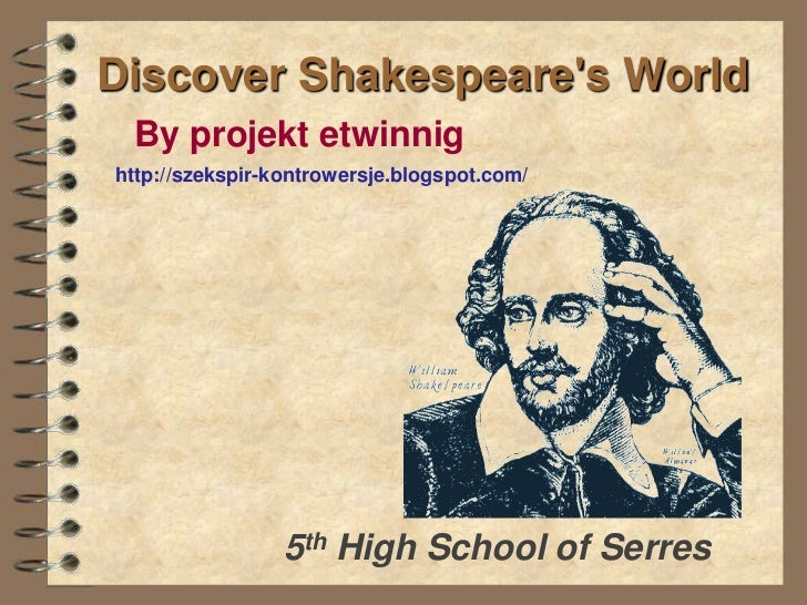 Discover Shakespeare's World <br />By projektetwinnig<br />http://szekspir-kontrowersje.blogspot.com/<br />5th High School...