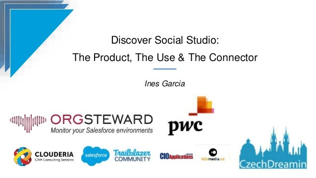 Discover Social Studio: The Product, The Use & The Connector Ines Garcia