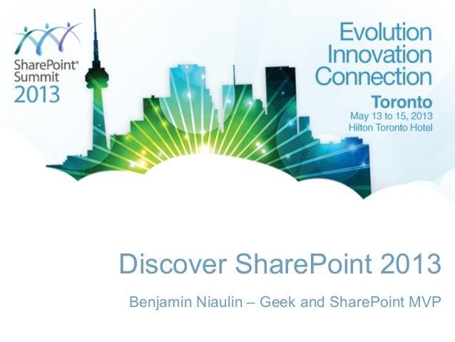 Discover SharePoint 2013Benjamin Niaulin – Geek and SharePoint MVP