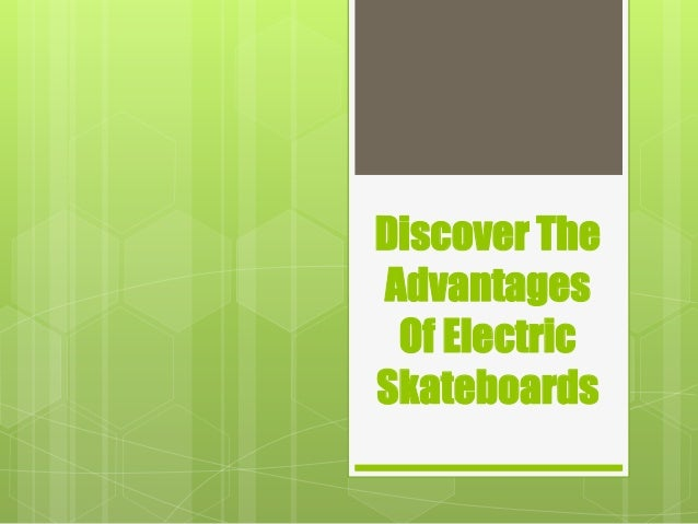 Discover The  Advantages  Of Electric  Skateboards