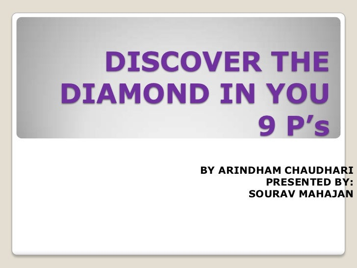 DISCOVER THEDIAMOND IN YOU          9 P's       BY ARINDHAM CHAUDHARI                PRESENTED BY:              SOURAV MAH...