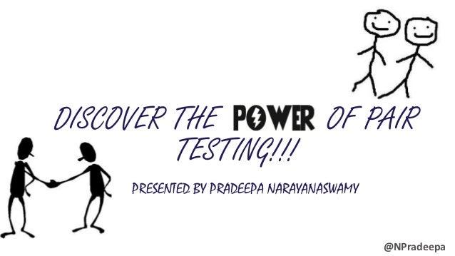 CENTARE.COM DISCOVER THE OF PAIR TESTING!!! PRESENTED BY PRADEEPA NARAYANASWAMY @NPradeepa