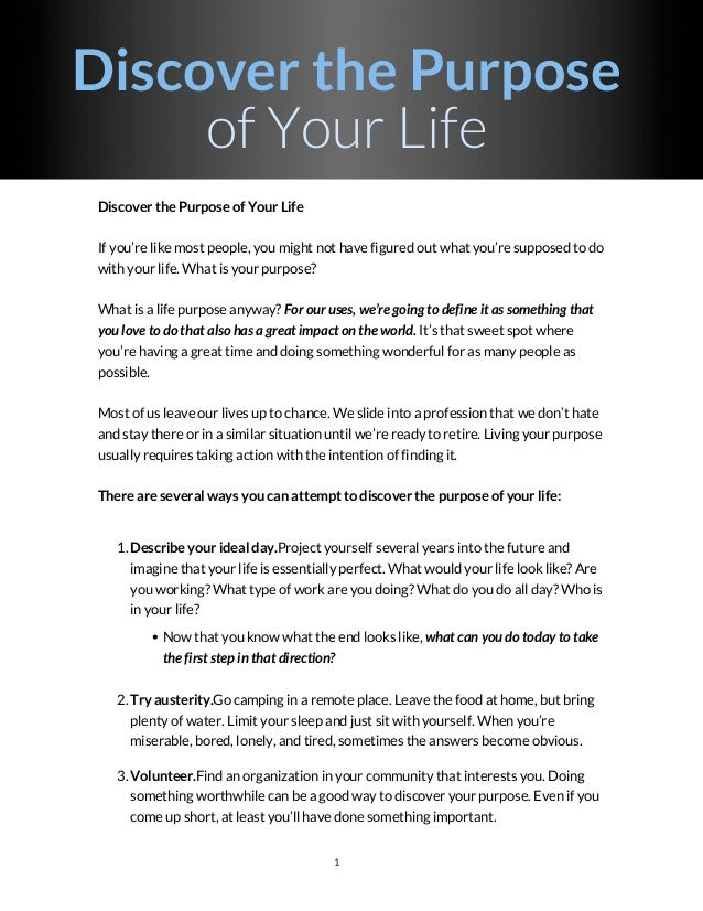 Discover the Purpose of Your Life Discover the Purpose of Your Life If you're like most people, you might not have figured...