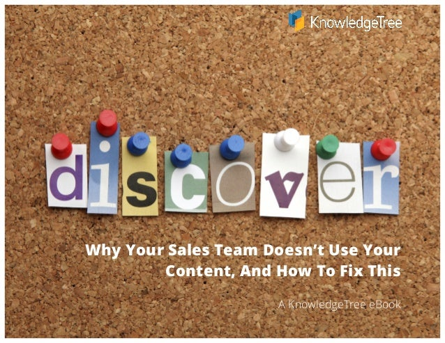 Why Your Sales Team Doesn't Use Your Content, And How To Fix This A KnowledgeTree eBook
