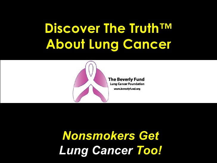 Discover The Truth™ About Lung Cancer Nonsmokers Get  Lung Cancer  Too!