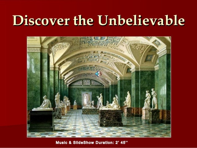 Discover the UnbelievableDiscover the UnbelievableMusic & SlideShow Duration: 2' 45''